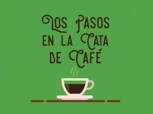 Conoce aquí los pasos necesarios para catar el café